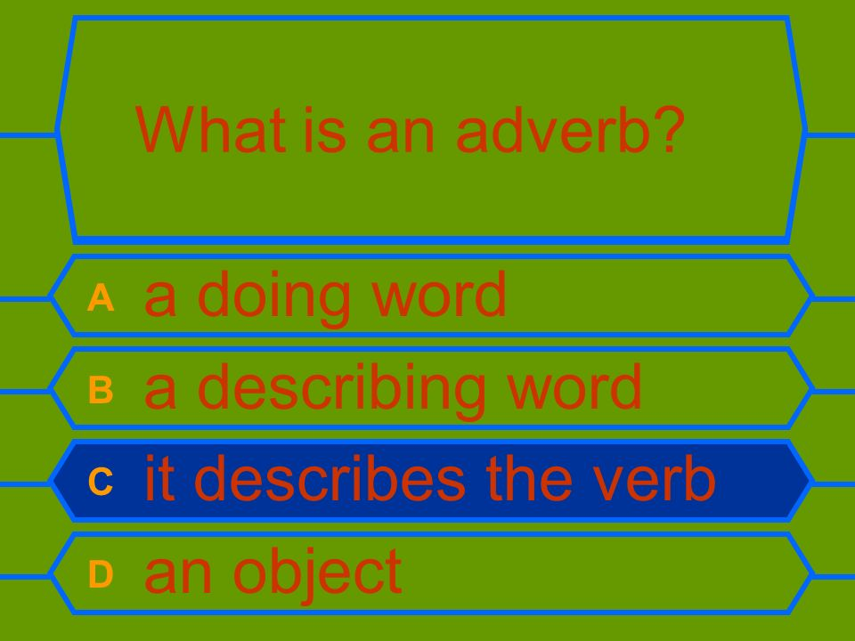 What type of adverb is quickly? A frequency B time C manner D place