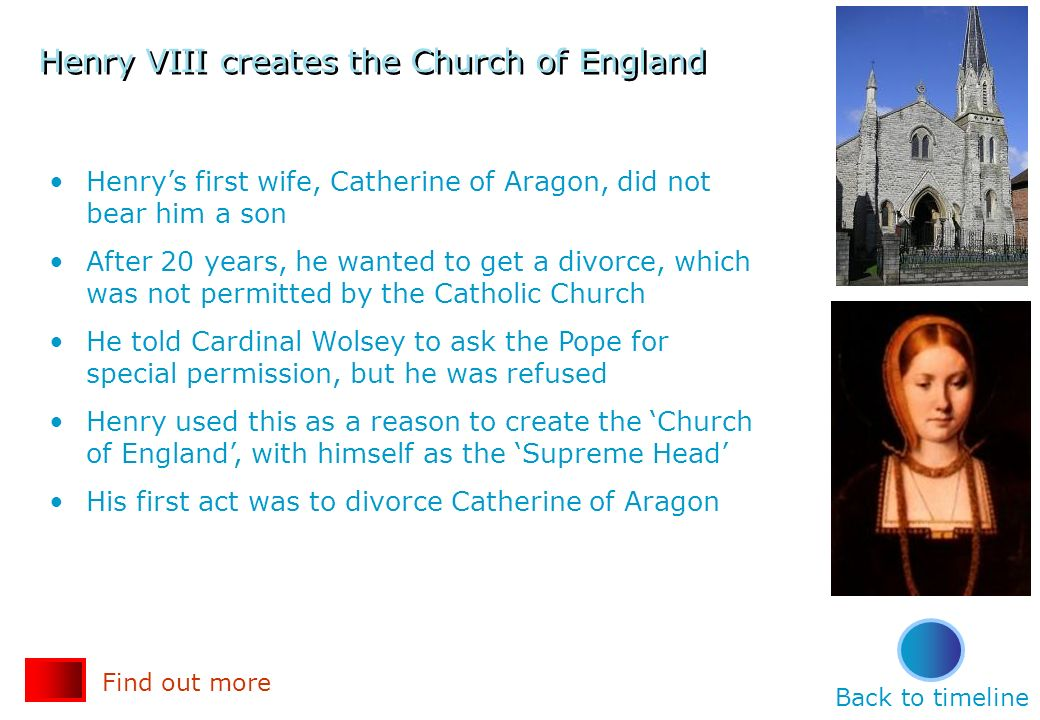 Henry VIII creates the Church of England Henrys first wife, Catherine of Aragon, did not bear him a son After 20 years, he wanted to get a divorce, wh