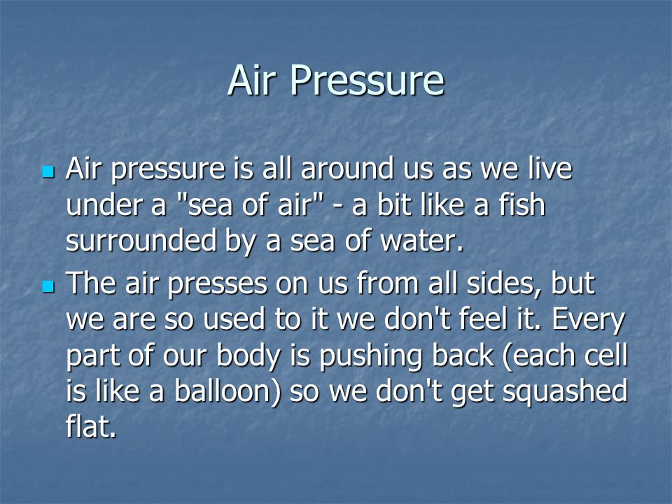 Air Pressure Air pressure is all around us as we live under a