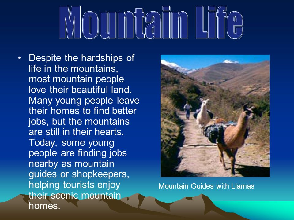 Mountain peoples have learned to live in steep, isolated, and sometimes dangerous landscapes.