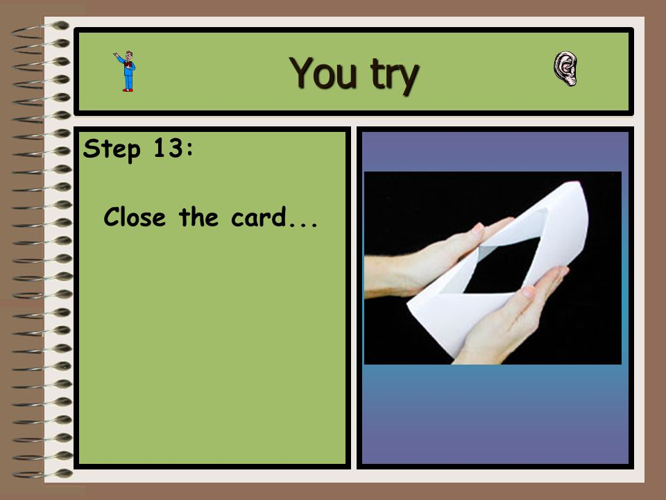You try Step 12: Using your thumb or fingers, push the bottom triangle through to the inside also.