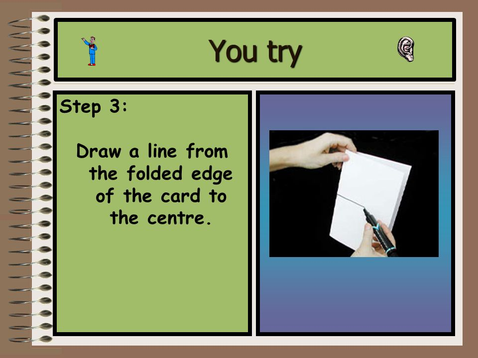 You try Step 3: Draw a line from the folded edge of the card to the centre.