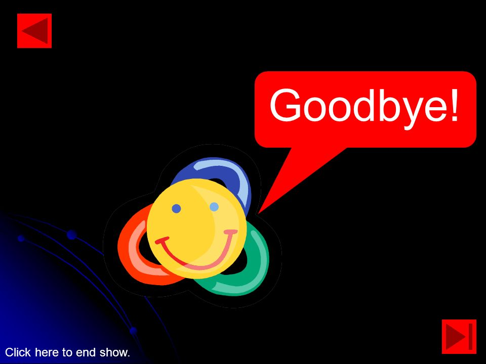 Goodbye! Click here to end show.