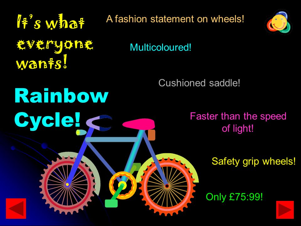 Its what everyone wants! Rainbow Cycle! Faster than the speed of light! Multicoloured! Cushioned saddle! Safety grip wheels! Only £75:99! A fashion st