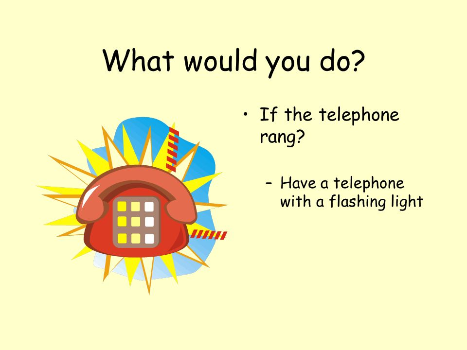 If the telephone rang?