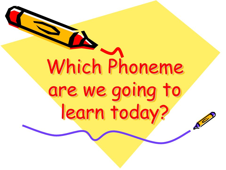 Which Phoneme are we going to learn today