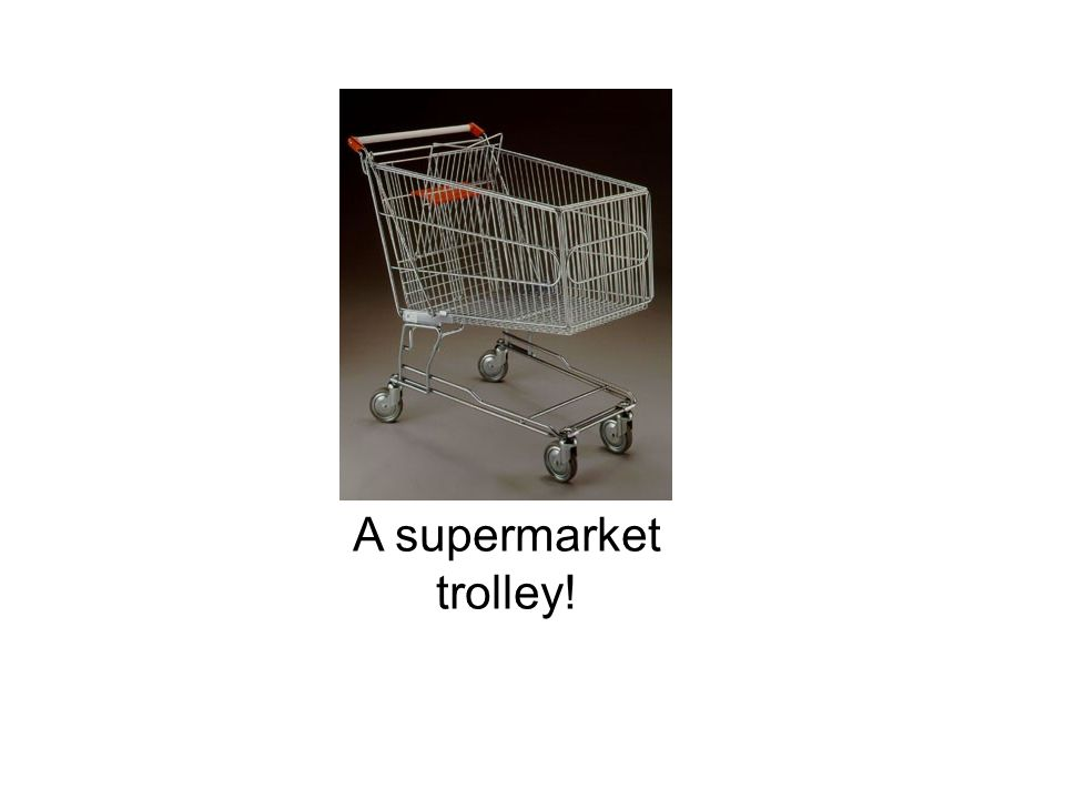 A supermarket trolley!