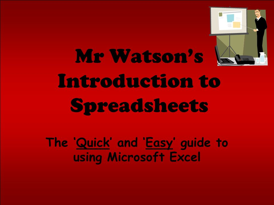 Mr Watsons Introduction to Spreadsheets The Quick and Easy guide to using Microsoft Excel