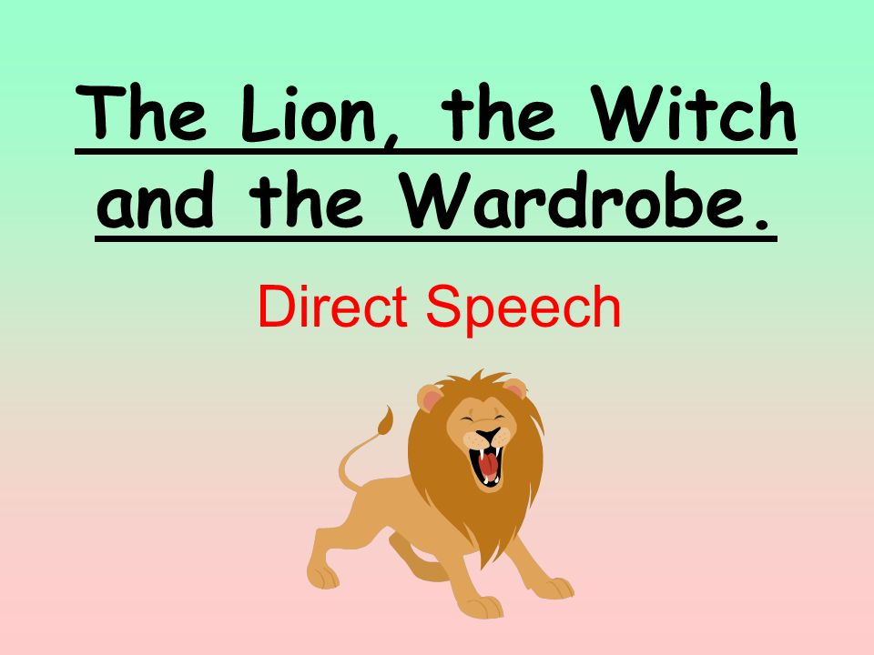 The Lion, the Witch and the Wardrobe. Direct Speech