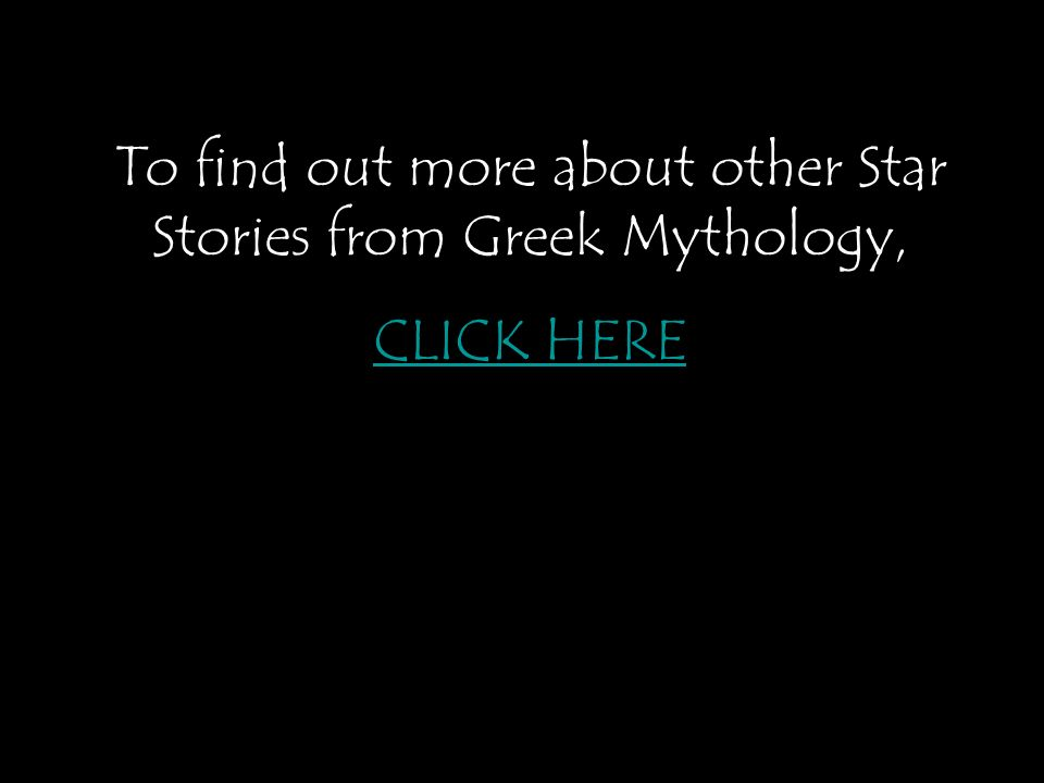 To find out more about other Star Stories from Greek Mythology, CLICK HERE