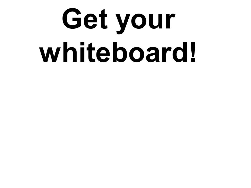 Get your whiteboard!
