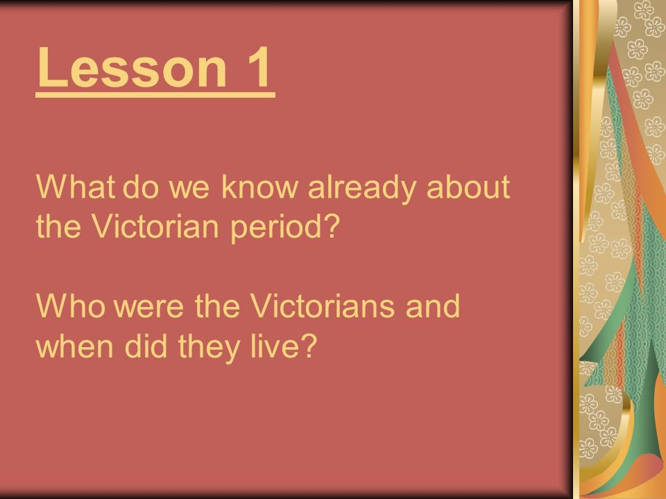 Lesson 1 What do we know already about the Victorian period.