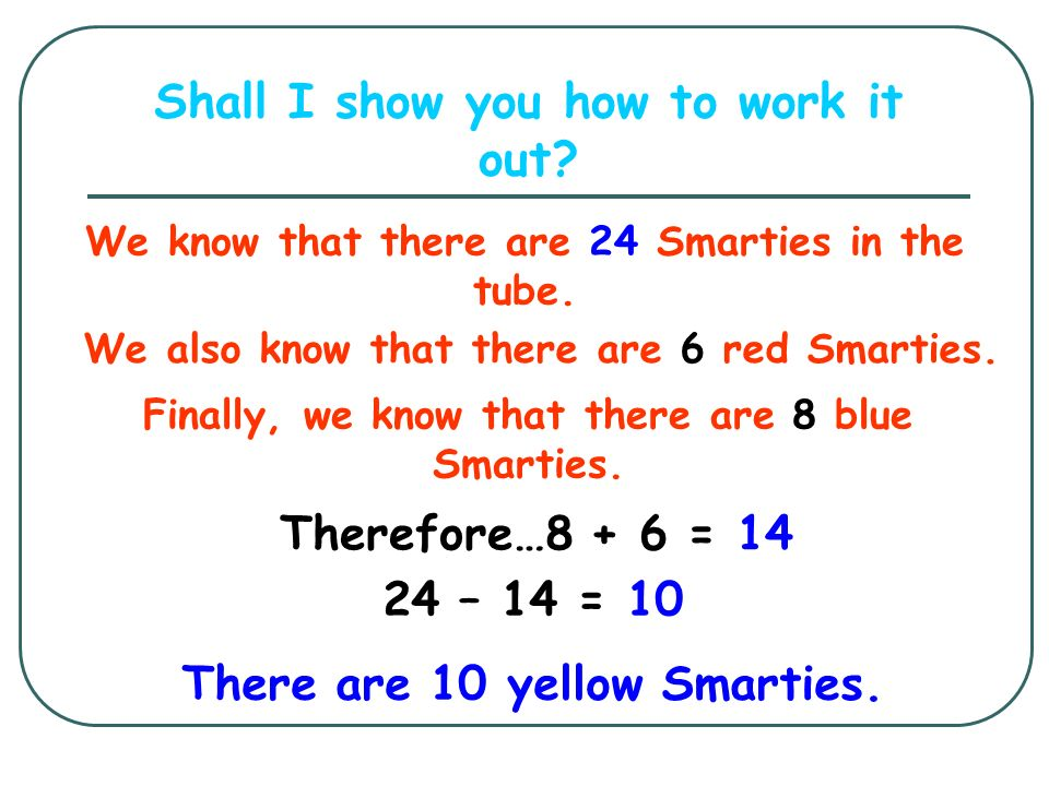 So we could say that one third of the Smarties in our tube are blue. The remainder of the Smarties are Yellow can you work out how many there are?
