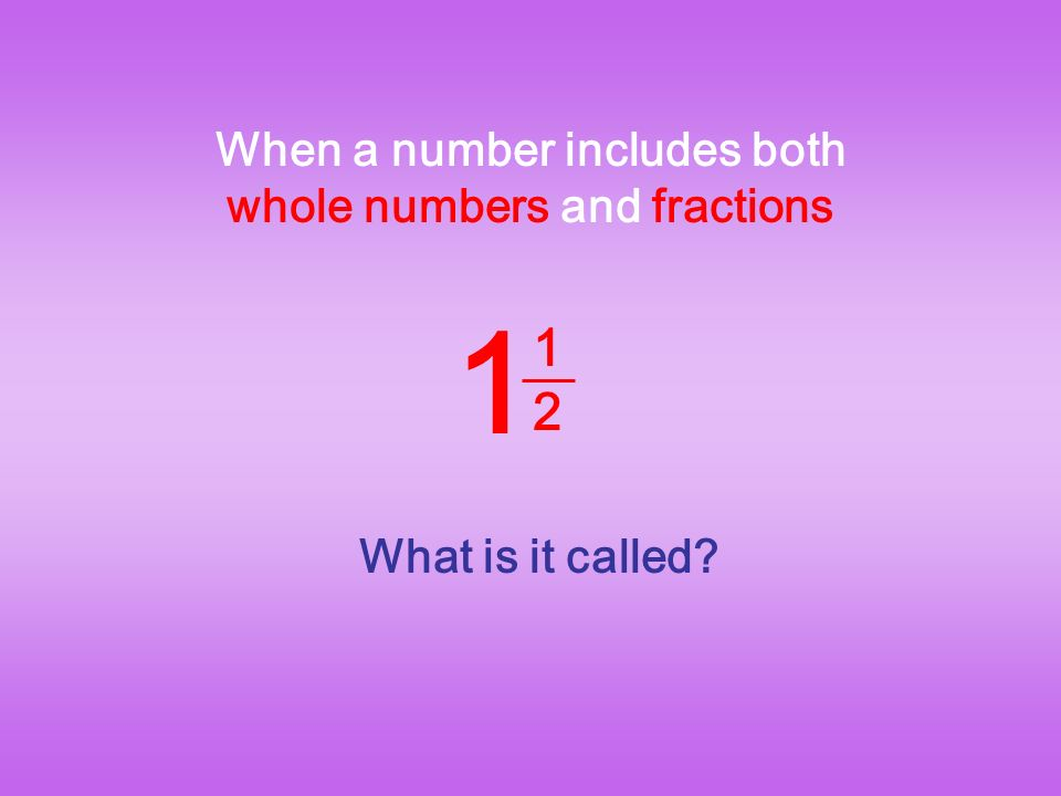 When a number includes both whole numbers and fractions 1 1212 What is it called
