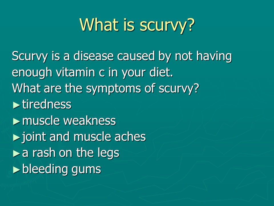 What is scurvy. Scurvy is a disease caused by not having enough vitamin c in your diet.