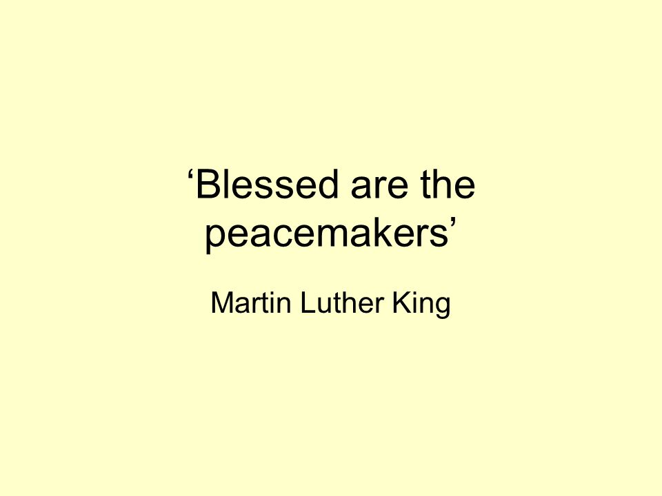 Blessed are the peacemakers Martin Luther King
