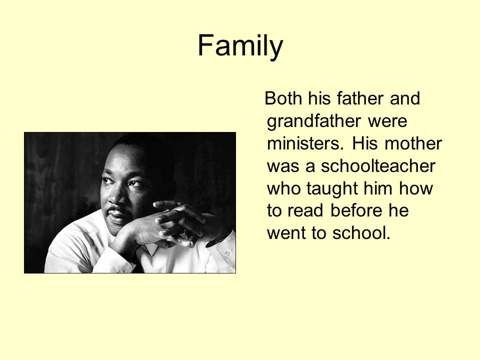 Family Both his father and grandfather were ministers. His mother was a schoolteacher who taught him how to read before he went to school.
