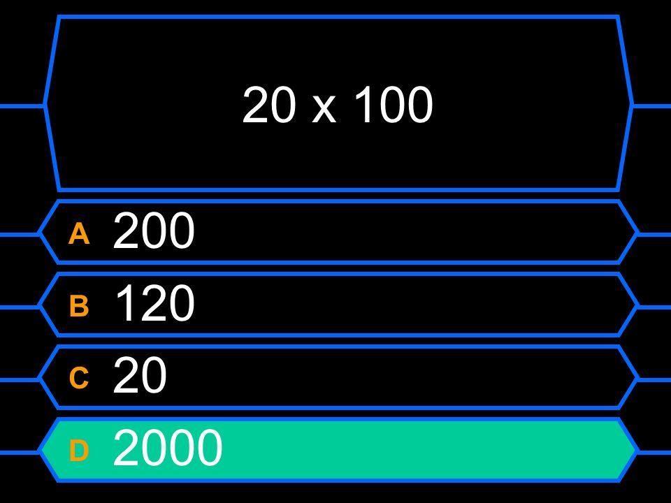 20 x 100 A 200 B 120 C 20 D 2000