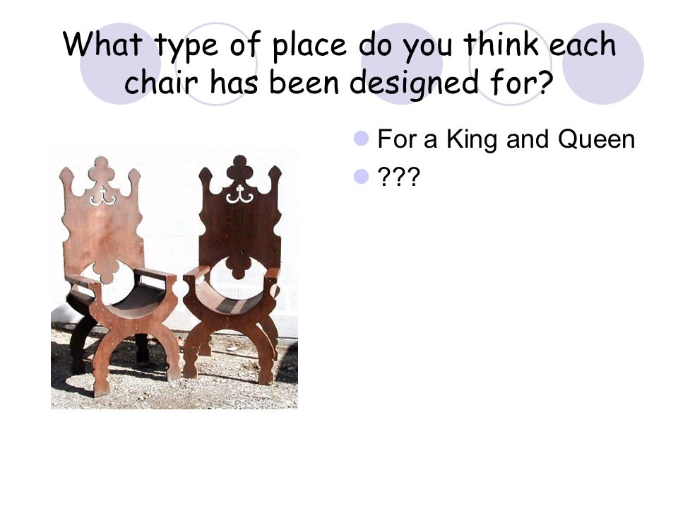 What type of place do you think each chair has been designed for? For a King and Queen ???