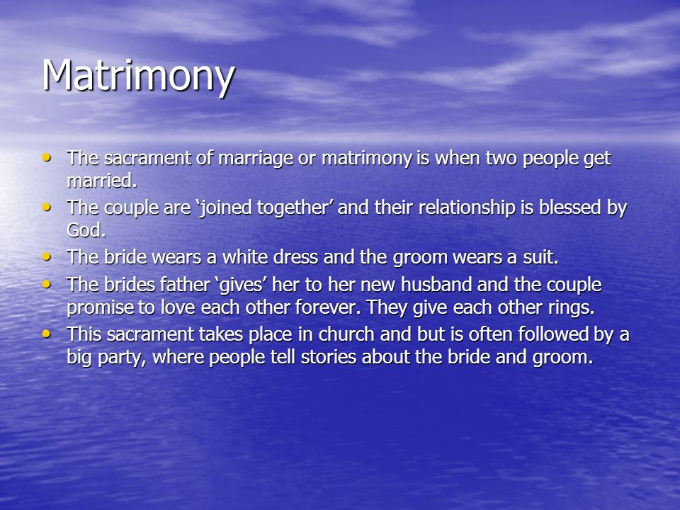 Matrimony The sacrament of marriage or matrimony is when two people get married.