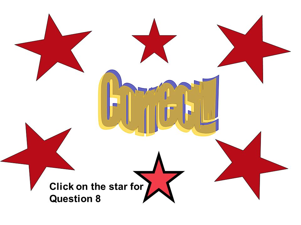 Click on the star for Question 8