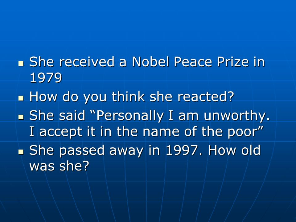 She received a Nobel Peace Prize in 1979 She received a Nobel Peace Prize in 1979 How do you think she reacted.