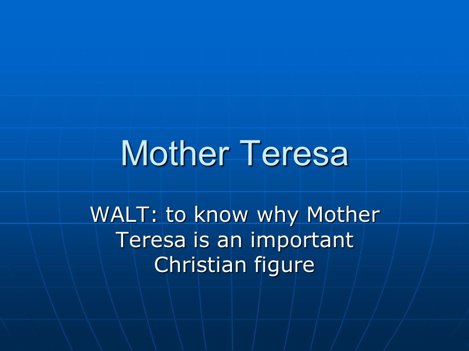 Mother Teresa WALT: to know why Mother Teresa is an important Christian figure
