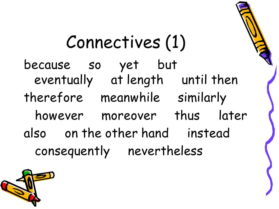 Connectives (1) because so yet but eventually at length until then therefore meanwhile similarly however moreover thus later also on the other hand instead consequently nevertheless