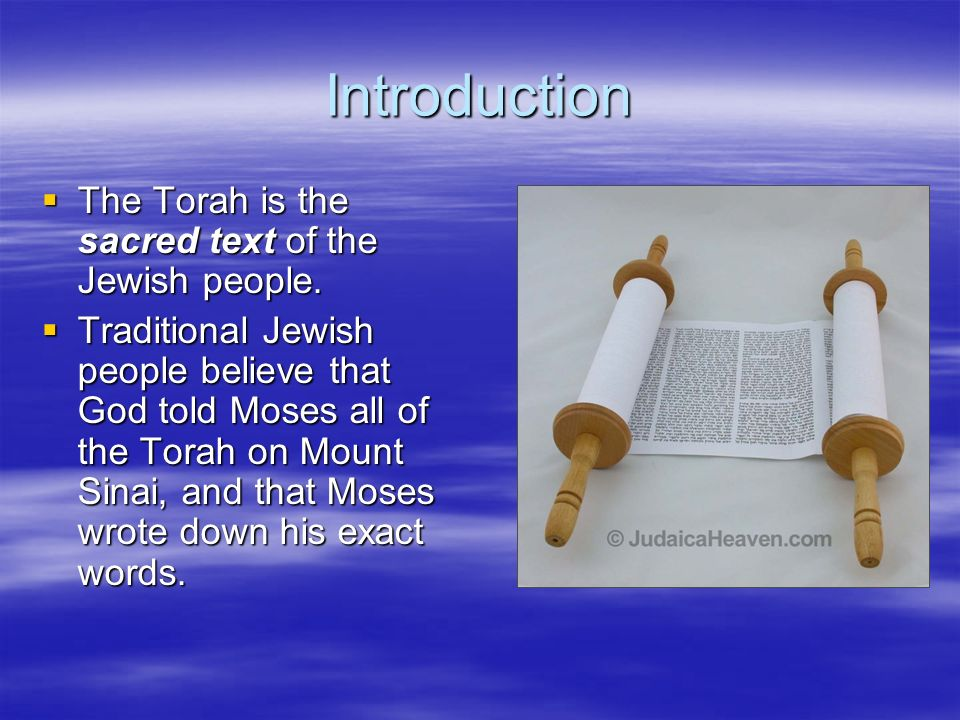Introduction The Torah is the sacred text of the Jewish people. The Torah is the sacred text of the Jewish people. Traditional Jewish people believe t