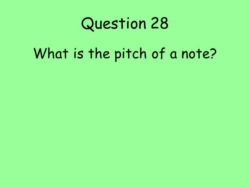 Question 28 What is the pitch of a note?