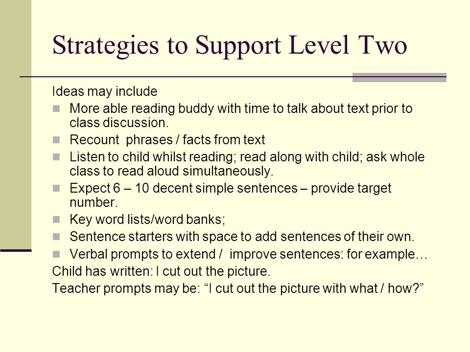 Strategies to Support Level Two Ideas may include More able reading buddy with time to talk about text prior to class discussion.
