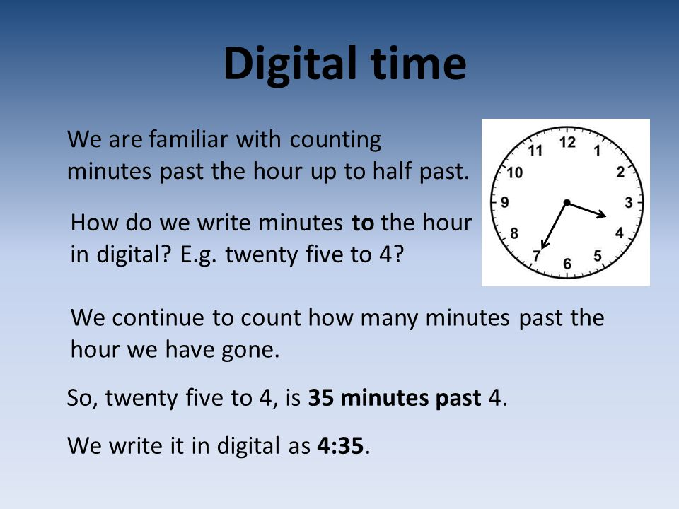 Digital time We are familiar with counting minutes past the hour up to half past.