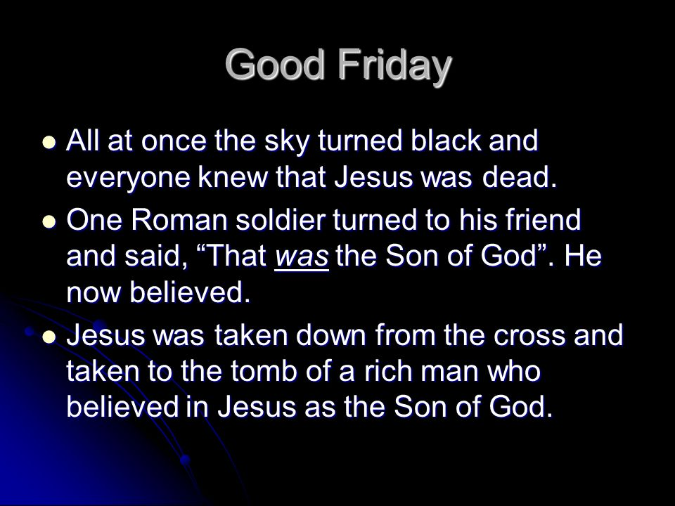Good Friday All at once the sky turned black and everyone knew that Jesus was dead. All at once the sky turned black and everyone knew that Jesus was