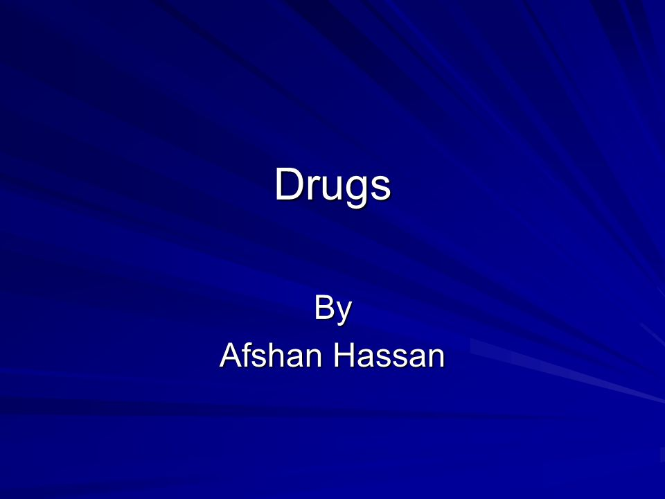 Drugs By Afshan Hassan