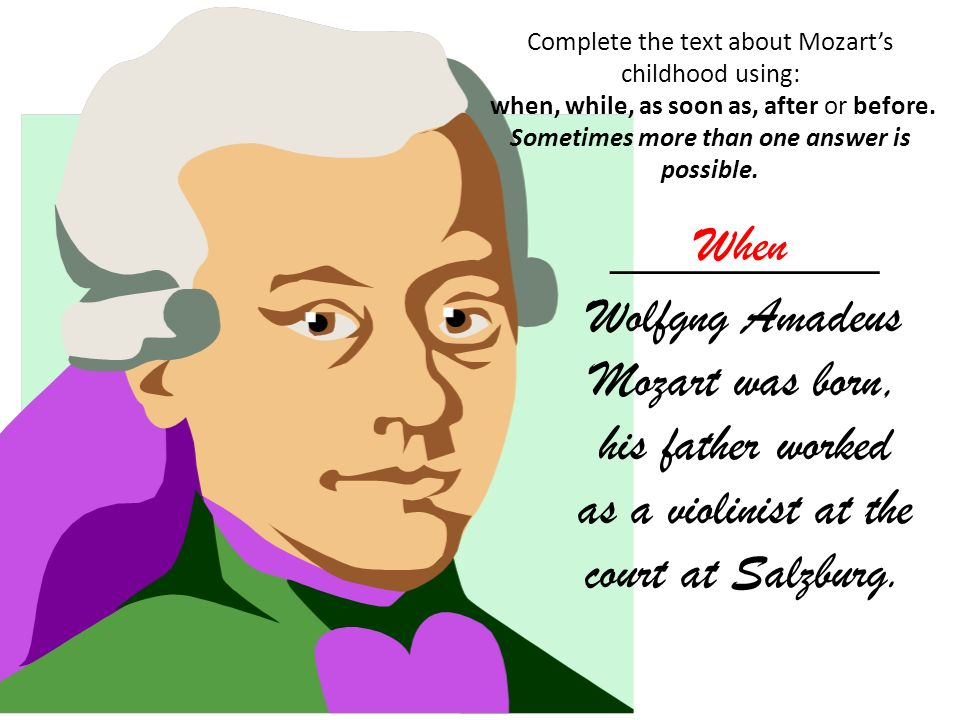 Complete the text about Mozarts childhood using: when, while, as soon as, after or before. Sometimes more than one answer is possible. __________ Wolf