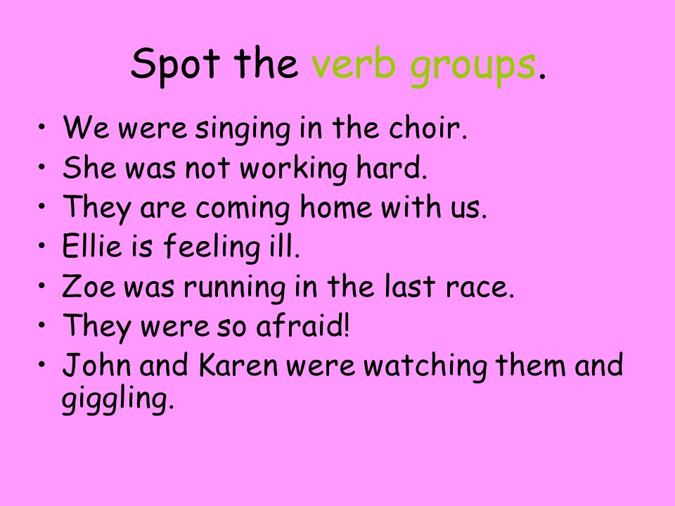 What do you notice about the doing verbs that go with our being verbs in those verb groups.