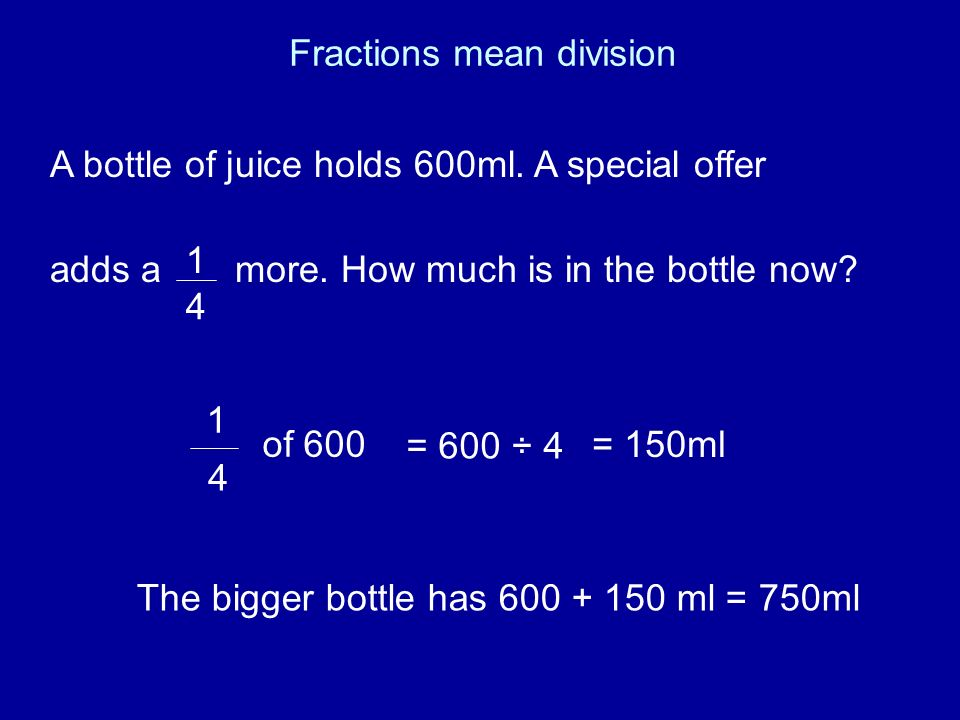 Fractions mean division A bottle of juice holds 600ml.