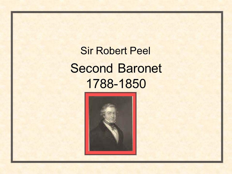 Second Baronet 1788-1850 Sir Robert Peel
