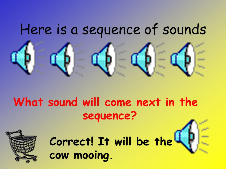 Here is a sequence of sounds What sound will come next in the sequence.