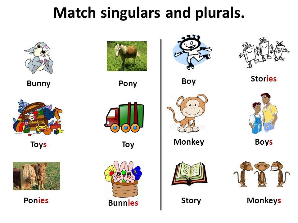 Match singulars and plurals. BunnyPony Story Bunnies Ponies Stories Monkey Monkeys ToysToy Boy Boys