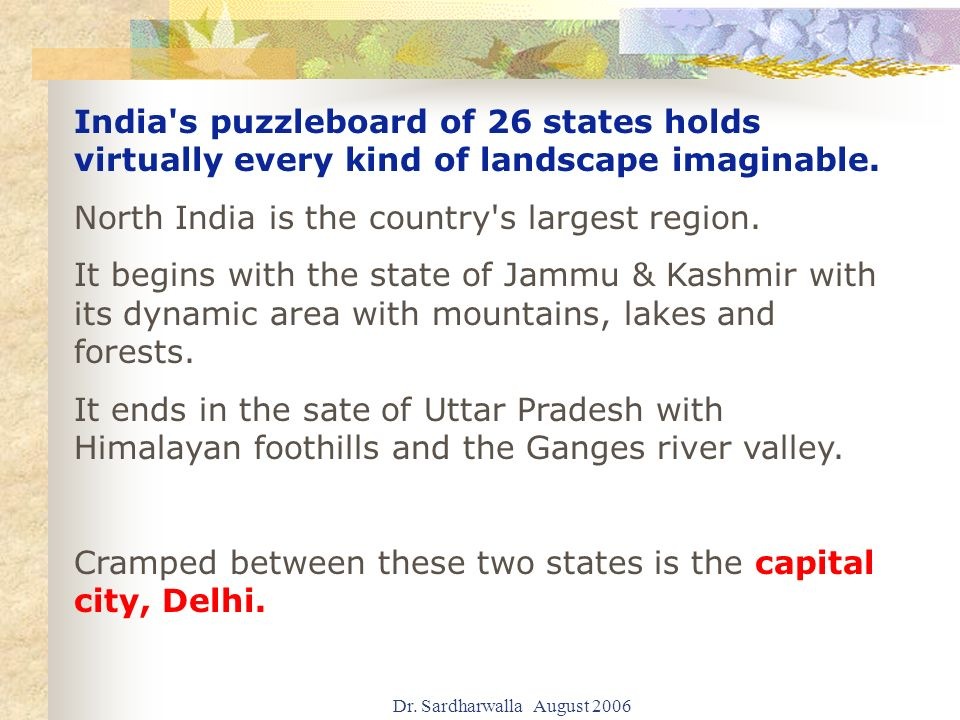 India s puzzleboard of 26 states holds virtually every kind of landscape imaginable.