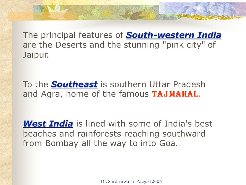 Dr. Sardharwalla August 2006 South-western India The principal features of South-western India are the Deserts and the stunning