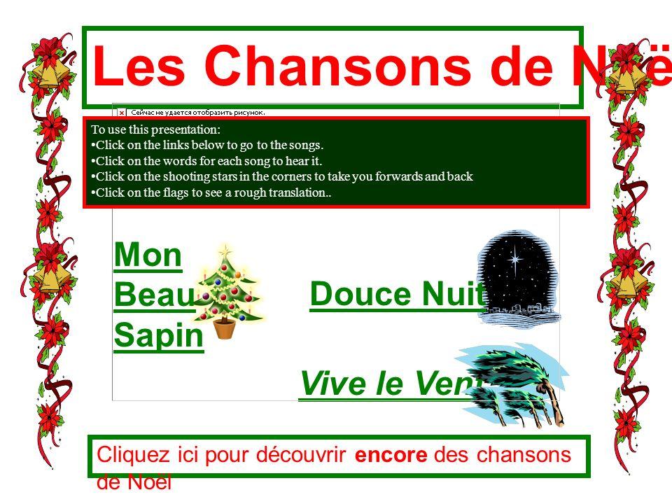 Les Chansons de Noël Vive le Vent Cliquez ici pour découvrir encore des chansons de Noël To use this presentation: Click on the links below to go to t