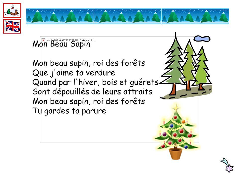 Mon Beau Sapin Mon beau sapin, roi des forêts Que j'aime ta verdure Quand par l'hiver, bois et guérets Sont dépouillés de leurs attraits Mon beau sapi