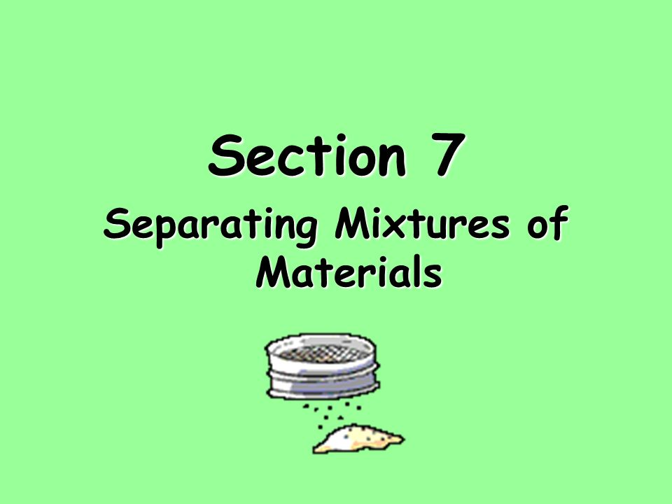 Section 7 Separating Mixtures of Materials