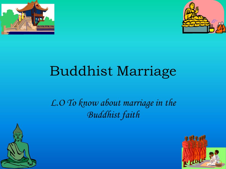 Buddhist Marriage L.O To know about marriage in the Buddhist faith