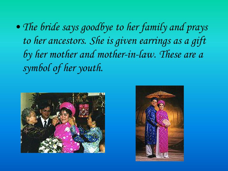 The bride says goodbye to her family and prays to her ancestors. She is given earrings as a gift by her mother and mother-in-law. These are a symbol o