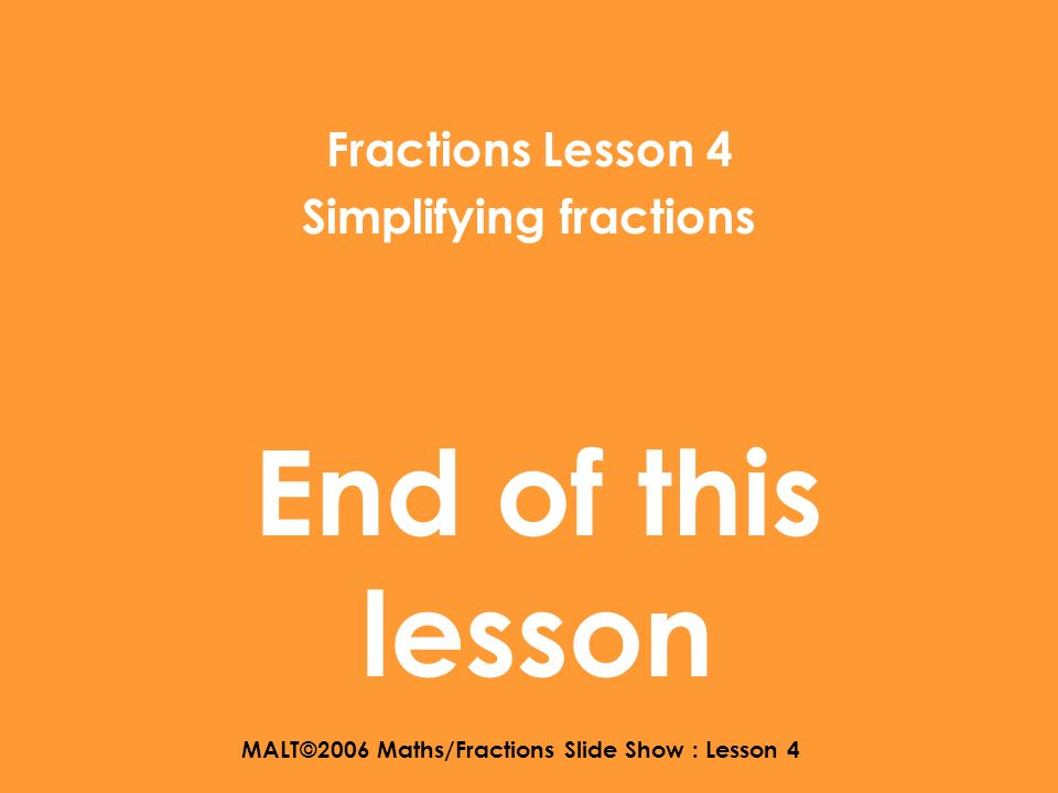 MALT©2006 Maths/Fractions Slide Show : Lesson 5 1717 Try these with a friend Chat. Think. of 28 4