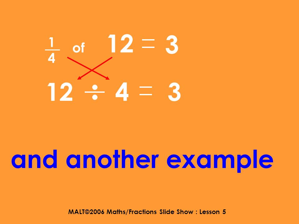 MALT©2006 Maths/Fractions Slide Show : Lesson 5 1313 of 15 15 3 5 5 Another example