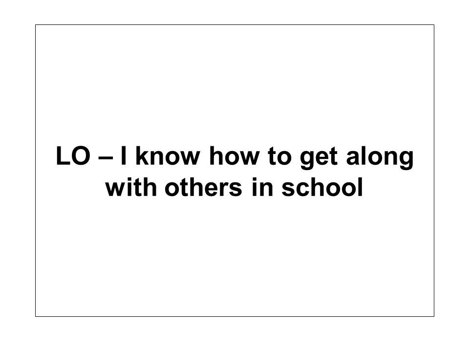 LO – I know how to get along with others in school